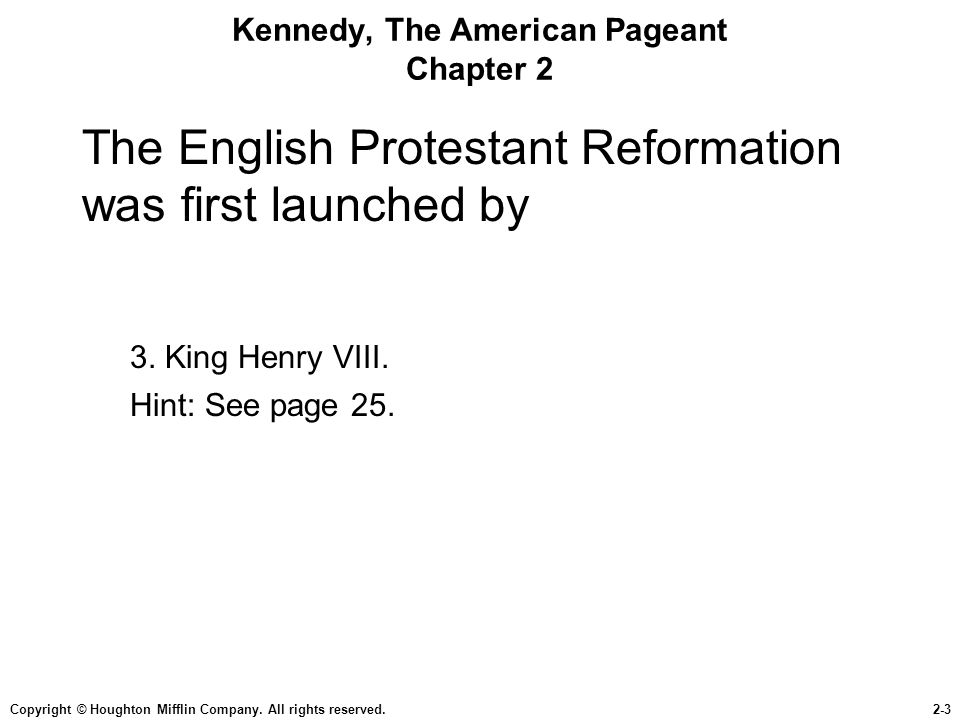Copyright © Houghton Mifflin Company. All rights reserved.2-3 Kennedy, The American Pageant Chapter 2 The English Protestant Reformation was first lau