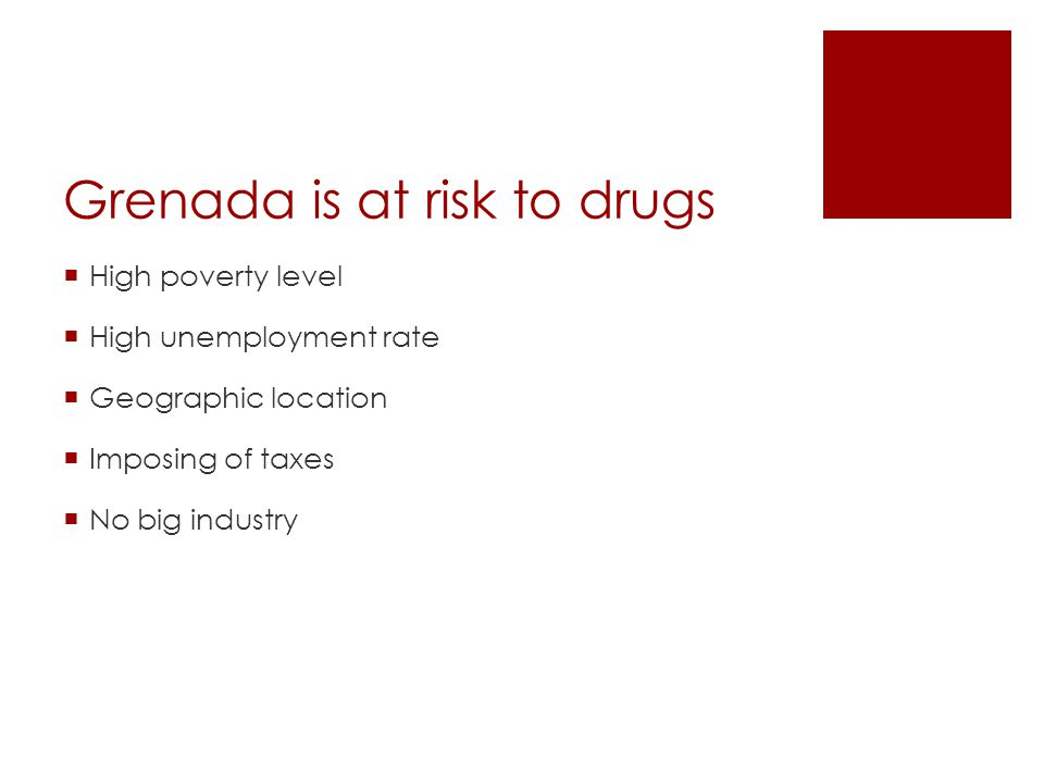 Grenada is at risk to drugs  High poverty level  High unemployment rate  Geographic location  Imposing of taxes  No big industry