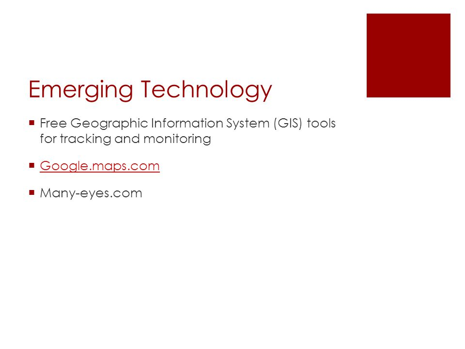 Emerging Technology  Free Geographic Information System (GIS) tools for tracking and monitoring  Google.maps.com Google.maps.com  Many-eyes.com