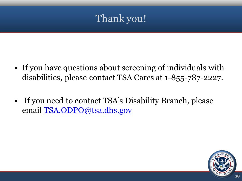 Thank you!  If you have questions about screening of individuals with disabilities, please contact TSA Cares at 1-855-787-2227.  If you need to cont