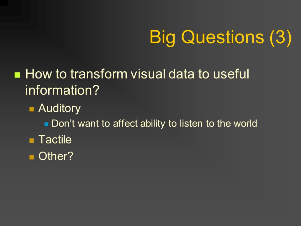 Big Questions (3) How to transform visual data to useful information.