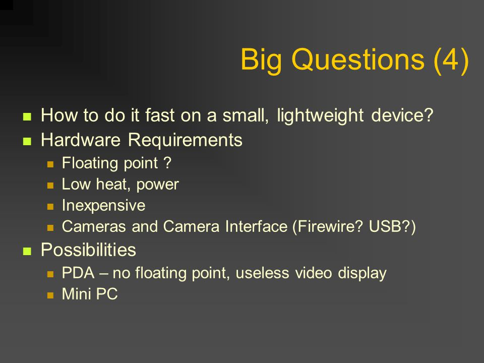 Big Questions (4) How to do it fast on a small, lightweight device.