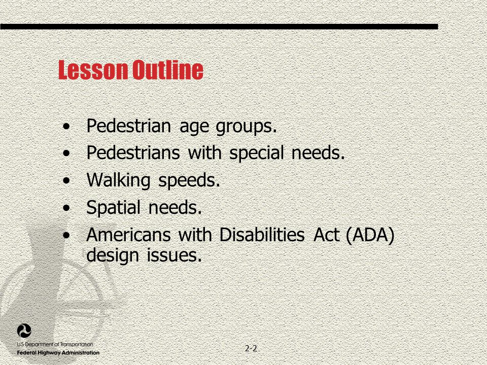 2-2 Lesson Outline Pedestrian age groups. Pedestrians with special needs.