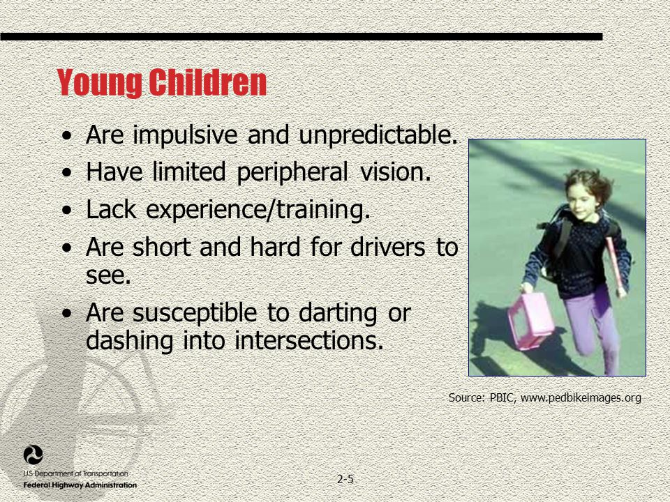 2-5 Young Children Are impulsive and unpredictable.
