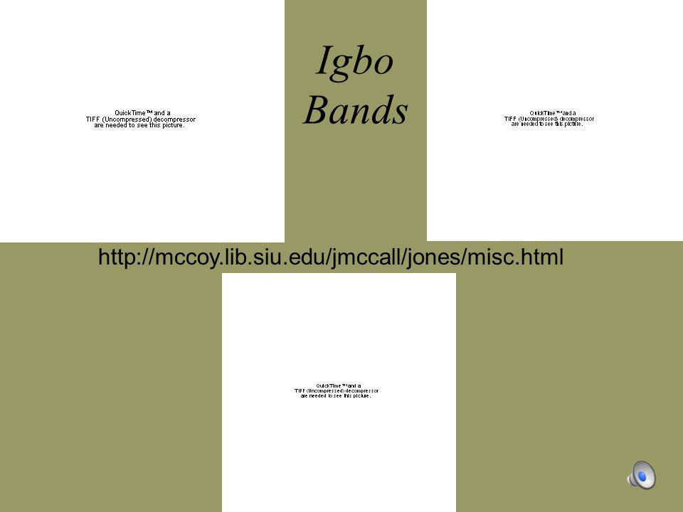 http://mccoy.lib.siu.edu/jmccall/jones/misc.html Igbo Bands