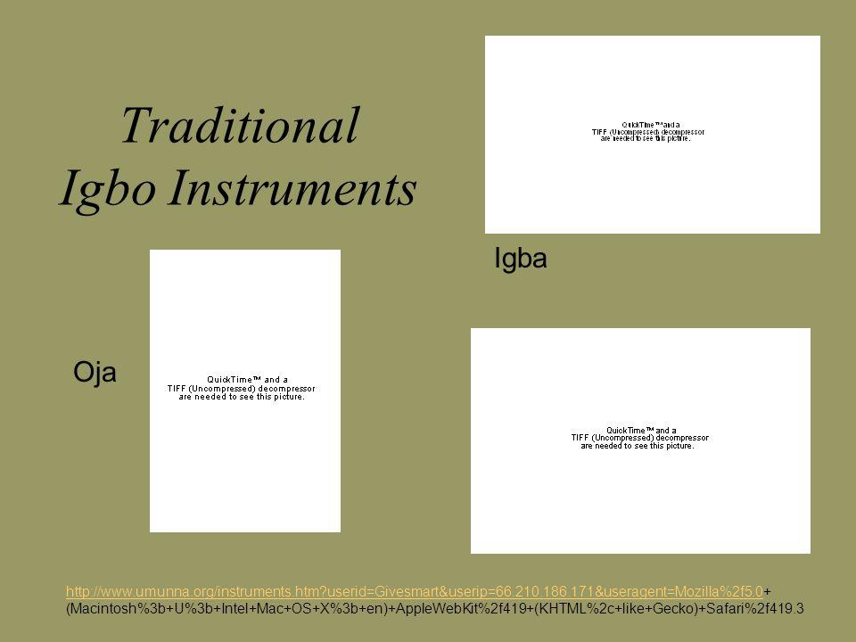 Traditional Igbo Instruments http://www.umunna.org/instruments.htm userid=Givesmart&userip=66.210.186.171&useragent=Mozilla%2f5.0http://www.umunna.org/instruments.htm userid=Givesmart&userip=66.210.186.171&useragent=Mozilla%2f5.0+ (Macintosh%3b+U%3b+Intel+Mac+OS+X%3b+en)+AppleWebKit%2f419+(KHTML%2c+like+Gecko)+Safari%2f419.3 Igba Oja