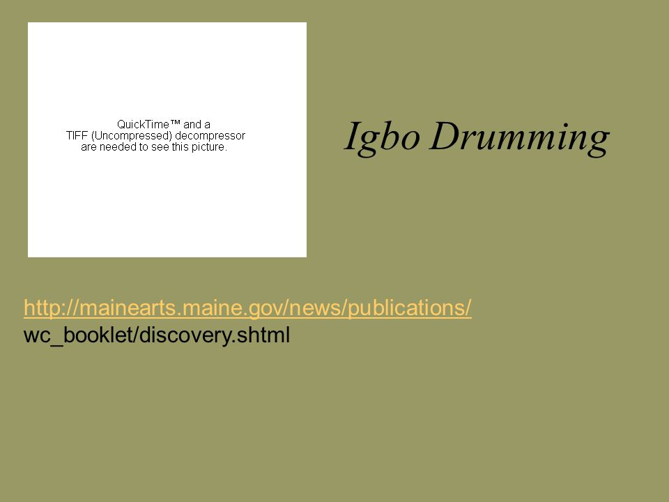 http://mainearts.maine.gov/news/publications/ wc_booklet/discovery.shtml Igbo Drumming