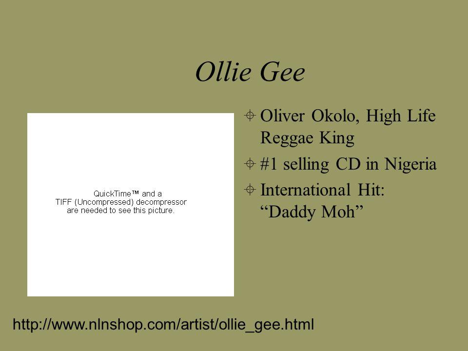 http://www.nlnshop.com/artist/ollie_gee.html Ollie Gee  Oliver Okolo, High Life Reggae King  #1 selling CD in Nigeria  International Hit: Daddy Moh