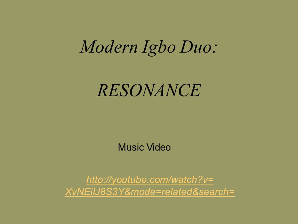 Modern Igbo Duo: RESONANCE Music Video http://youtube.com/watch?v= XvNEiIJ8S3Y&mode=related&search=