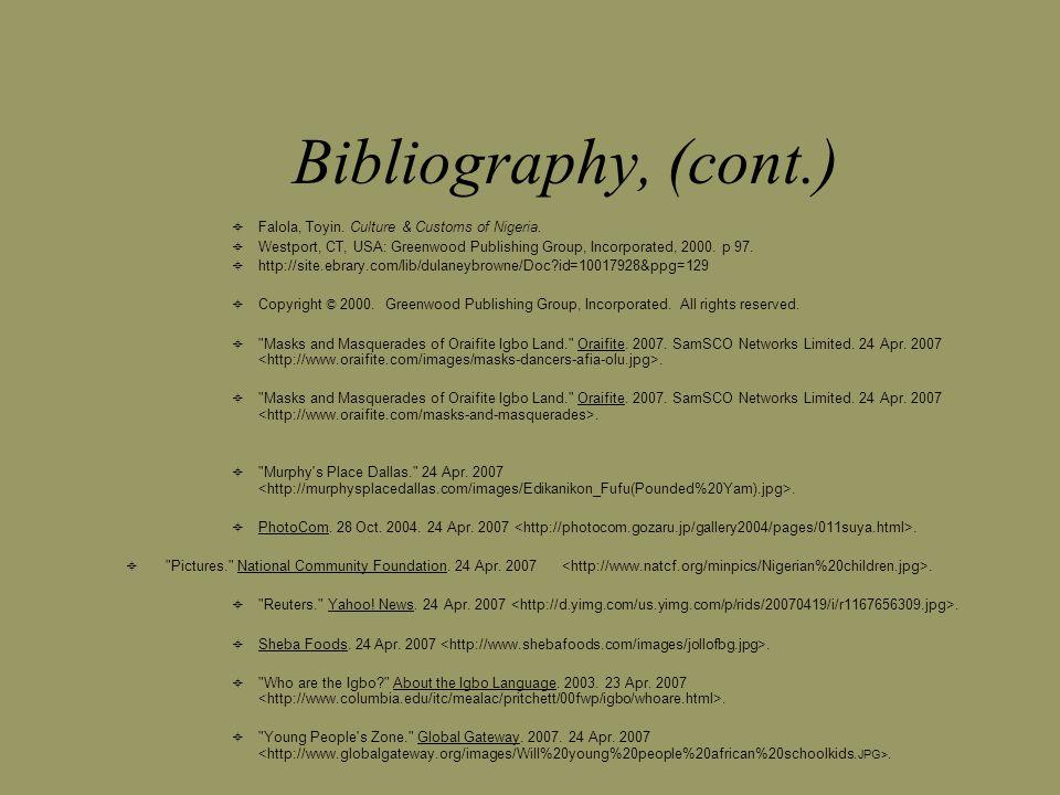 Bibliography, (cont.)  Falola, Toyin. Culture & Customs of Nigeria.