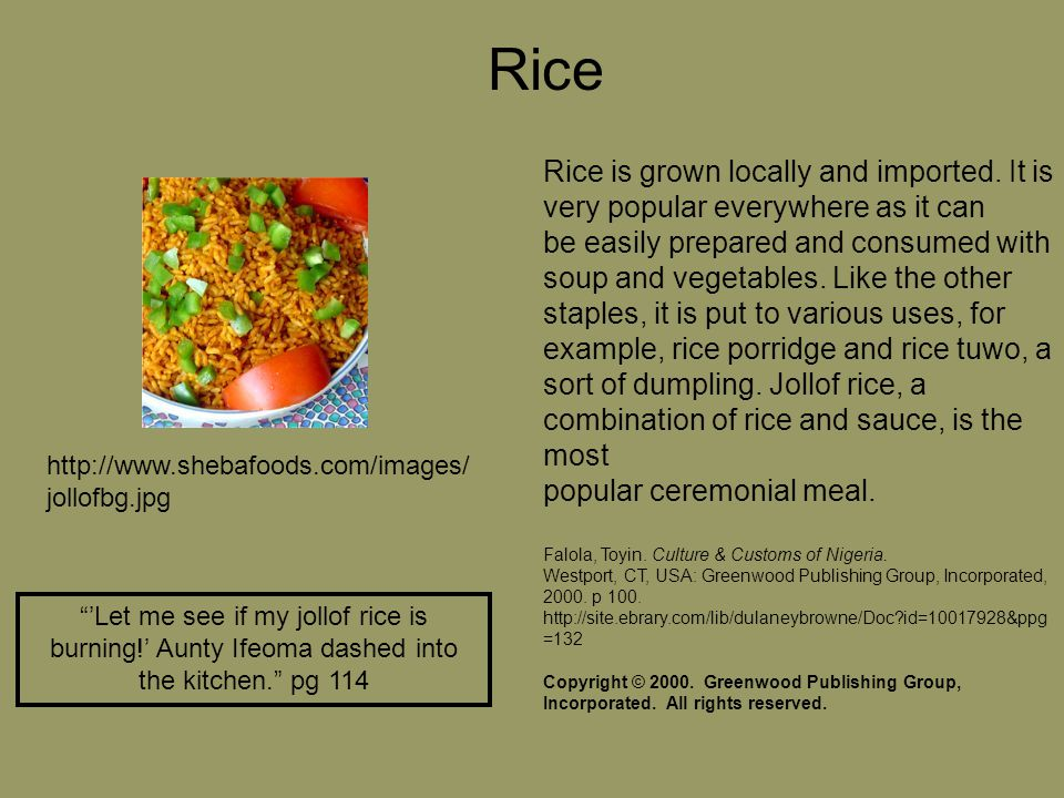 Rice is grown locally and imported.