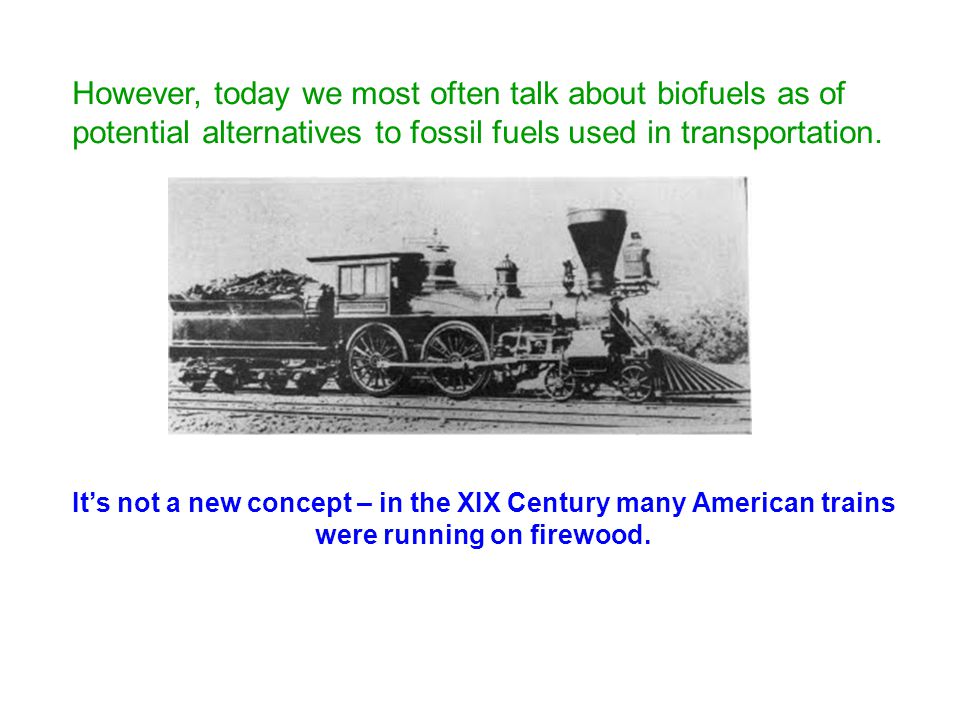 However, today we most often talk about biofuels as of potential alternatives to fossil fuels used in transportation.