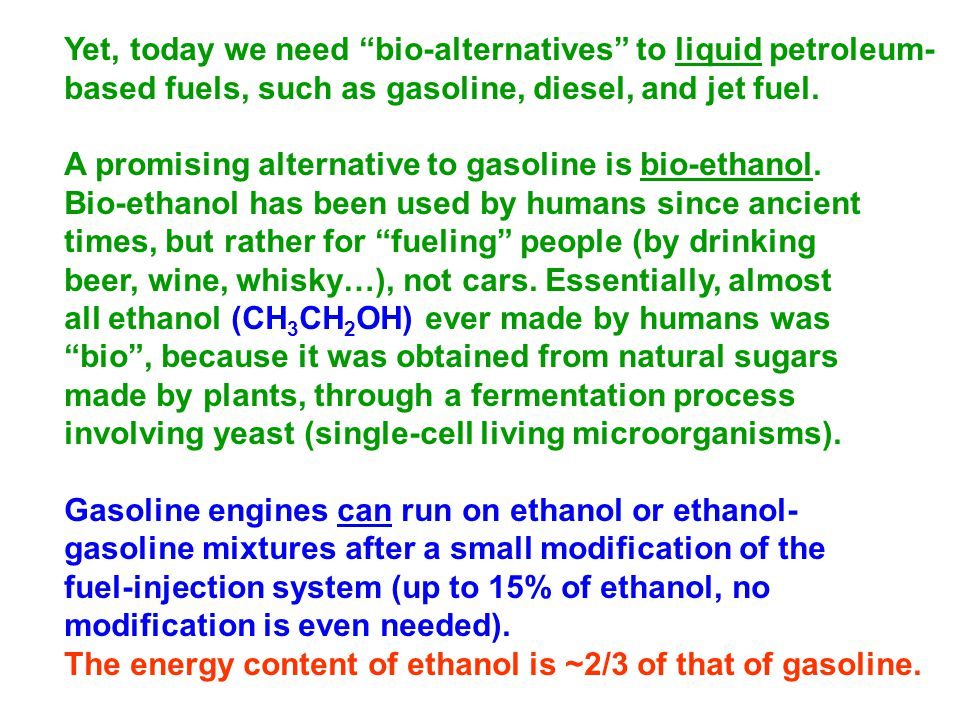 Yet, today we need bio-alternatives to liquid petroleum- based fuels, such as gasoline, diesel, and jet fuel.