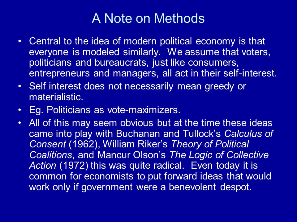 A Note on Methods Central to the idea of modern political economy is that everyone is modeled similarly.