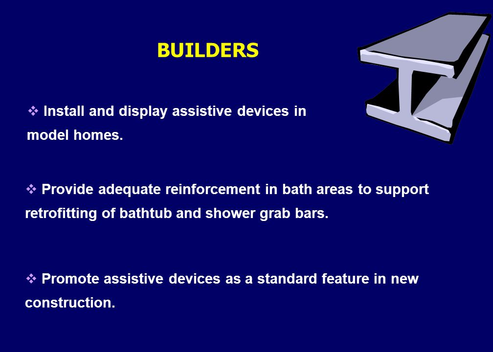 BUILDERS  Install and display assistive devices in model homes.