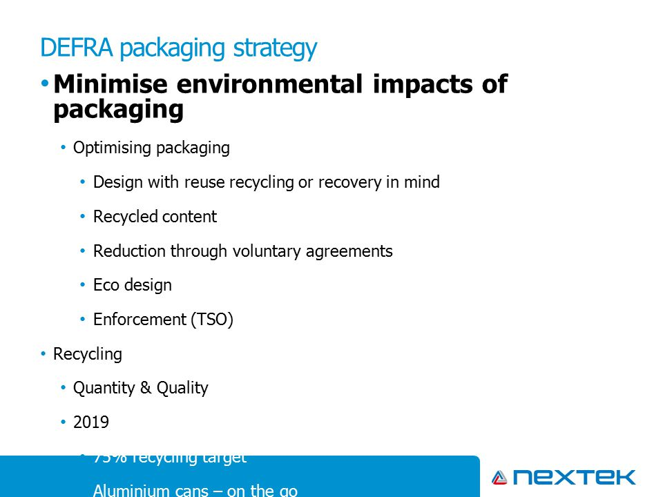 DEFRA packaging strategy Minimise environmental impacts of packaging Optimising packaging Design with reuse recycling or recovery in mind Recycled con