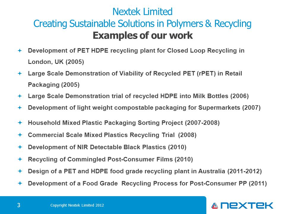 Nextek Limited Creating Sustainable Solutions in Polymers & Recycling Examples of our work  Development of PET HDPE recycling plant for Closed Loop R