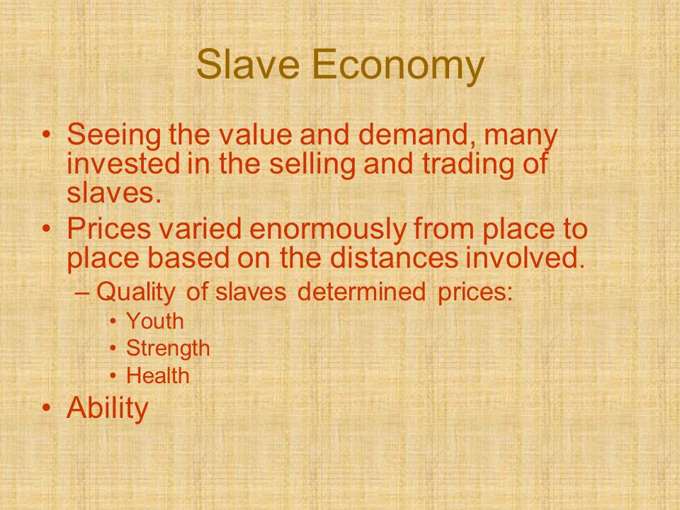 Slave Economy Seeing the value and demand, many invested in the selling and trading of slaves. Prices varied enormously from place to place based on t
