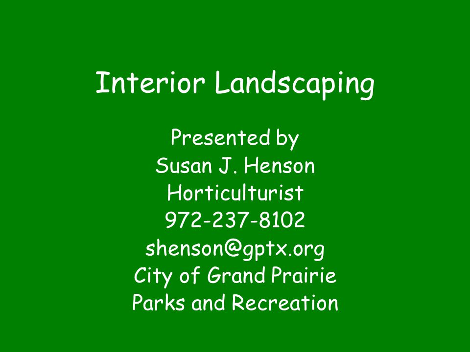 Interior Landscaping Presented by Susan J.