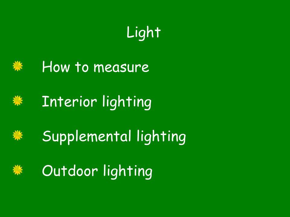 Light How to measure Interior lighting Supplemental lighting Outdoor lighting
