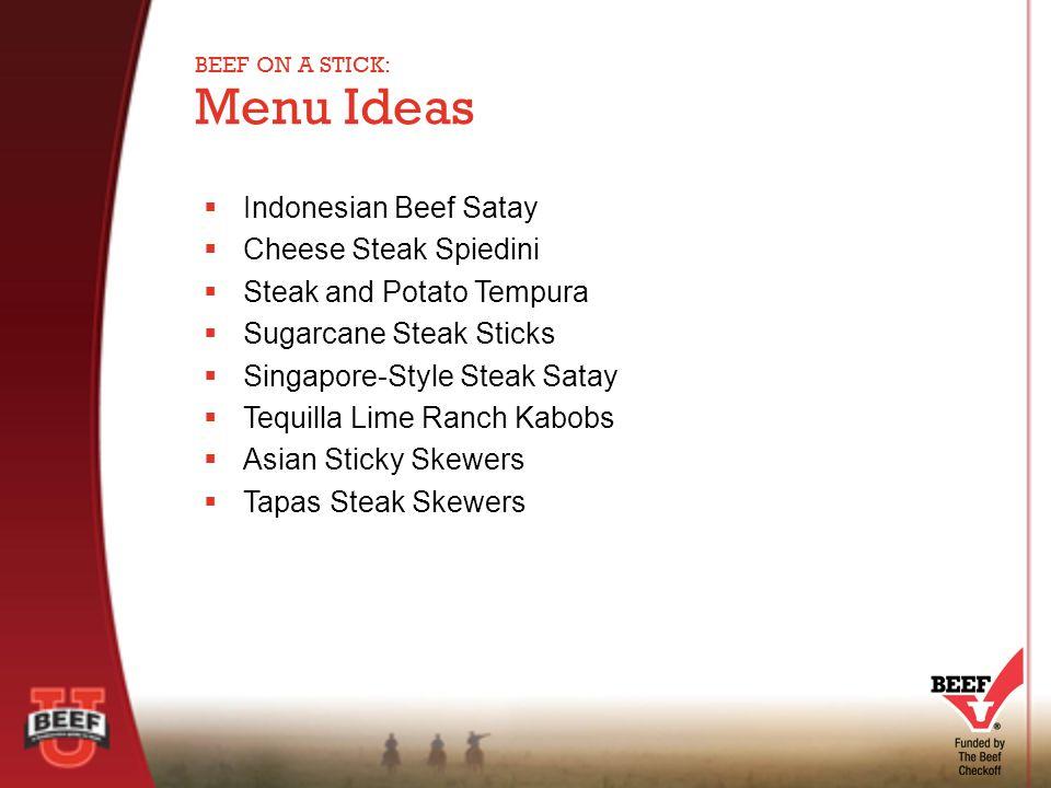  Indonesian Beef Satay  Cheese Steak Spiedini  Steak and Potato Tempura  Sugarcane Steak Sticks  Singapore-Style Steak Satay  Tequilla Lime Ranch Kabobs  Asian Sticky Skewers  Tapas Steak Skewers Menu Ideas BEEF ON A STICK:
