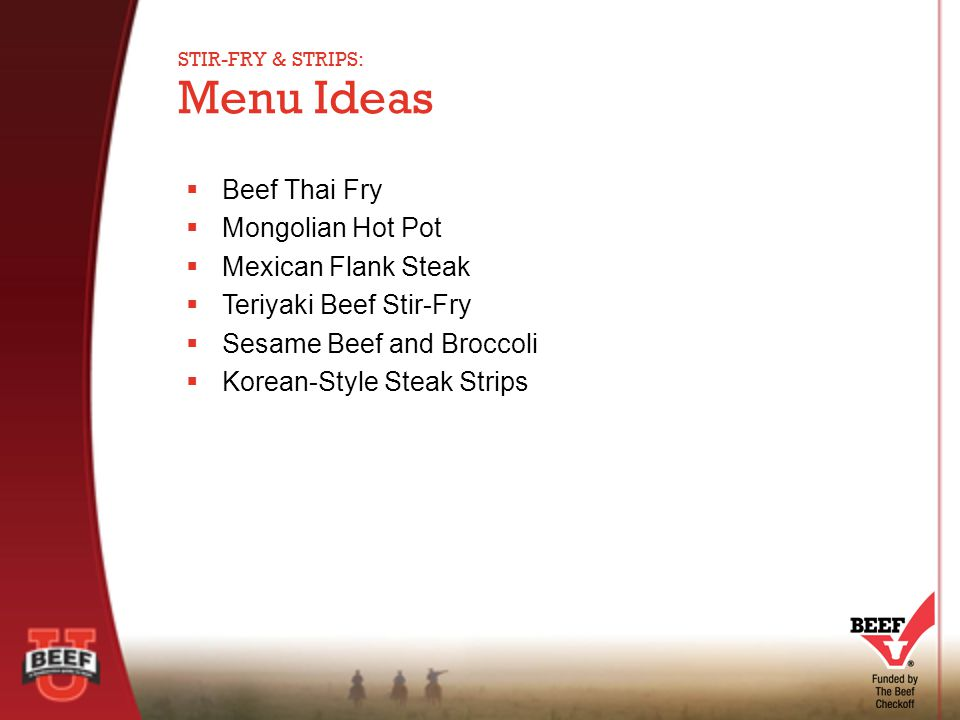 Beef Thai Fry  Mongolian Hot Pot  Mexican Flank Steak  Teriyaki Beef Stir-Fry  Sesame Beef and Broccoli  Korean-Style Steak Strips Menu Ideas STIR-FRY & STRIPS:
