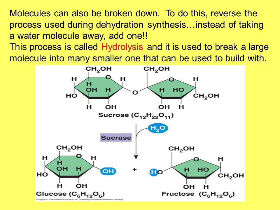 Molecules can also be broken down.