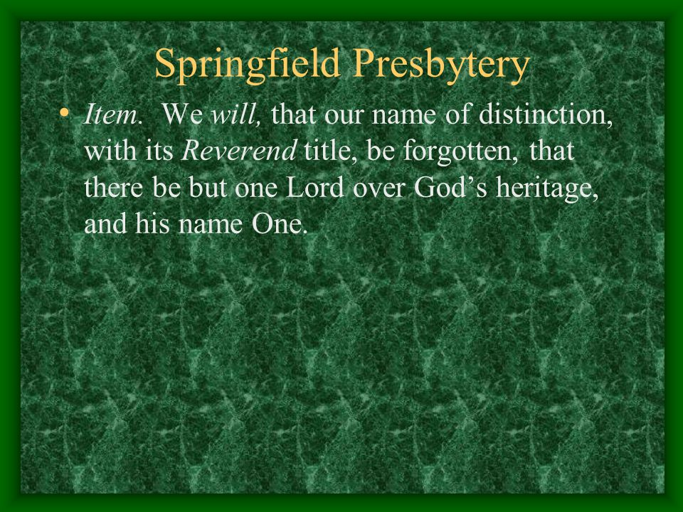 Springfield Presbytery Item. We will, that our name of distinction, with its Reverend title, be forgotten, that there be but one Lord over God's herit