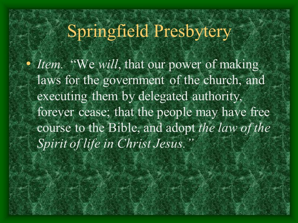 """Springfield Presbytery Item. """"We will, that our power of making laws for the government of the church, and executing them by delegated authority, fore"""