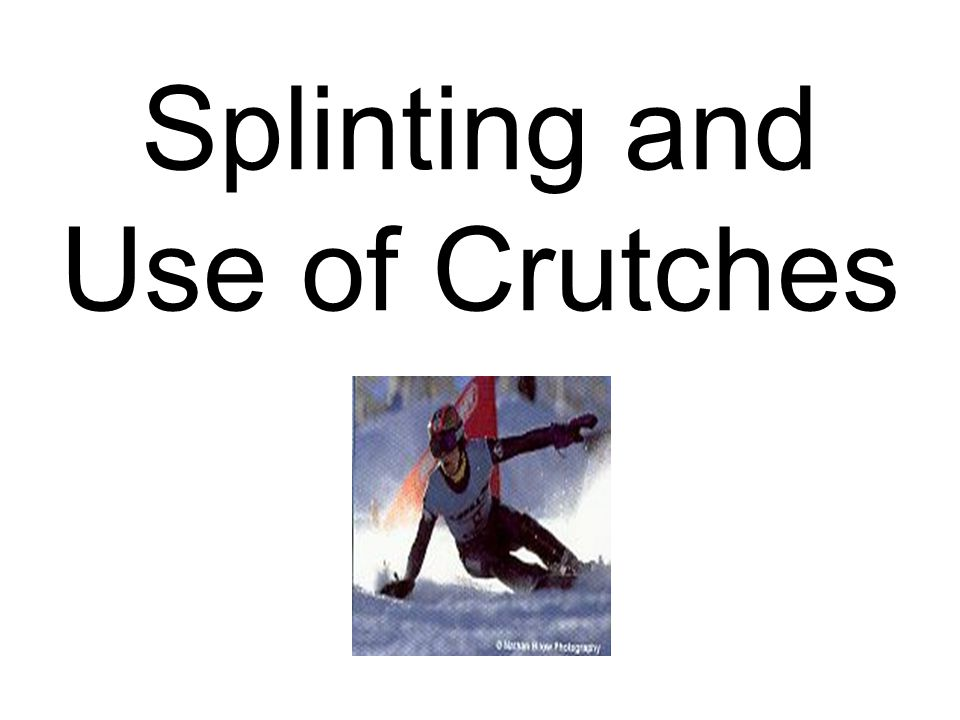 Splinting and Use of Crutches
