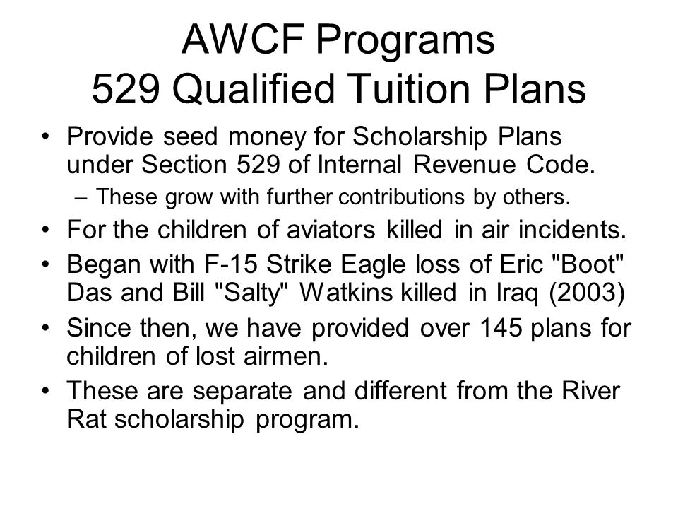 AWCF Programs 529 Qualified Tuition Plans Provide seed money for Scholarship Plans under Section 529 of Internal Revenue Code.