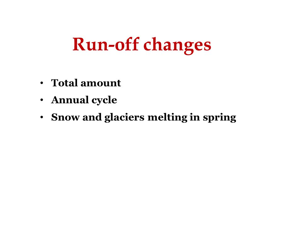 Run-off changes Total amount Annual cycle Snow and glaciers melting in spring