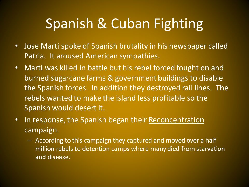 Spanish & Cuban Fighting Jose Marti spoke of Spanish brutality in his newspaper called Patria.