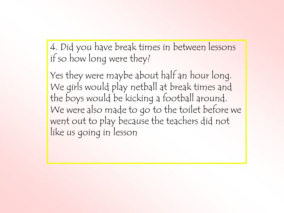 5.How long was a school day and did you enjoy going to school.