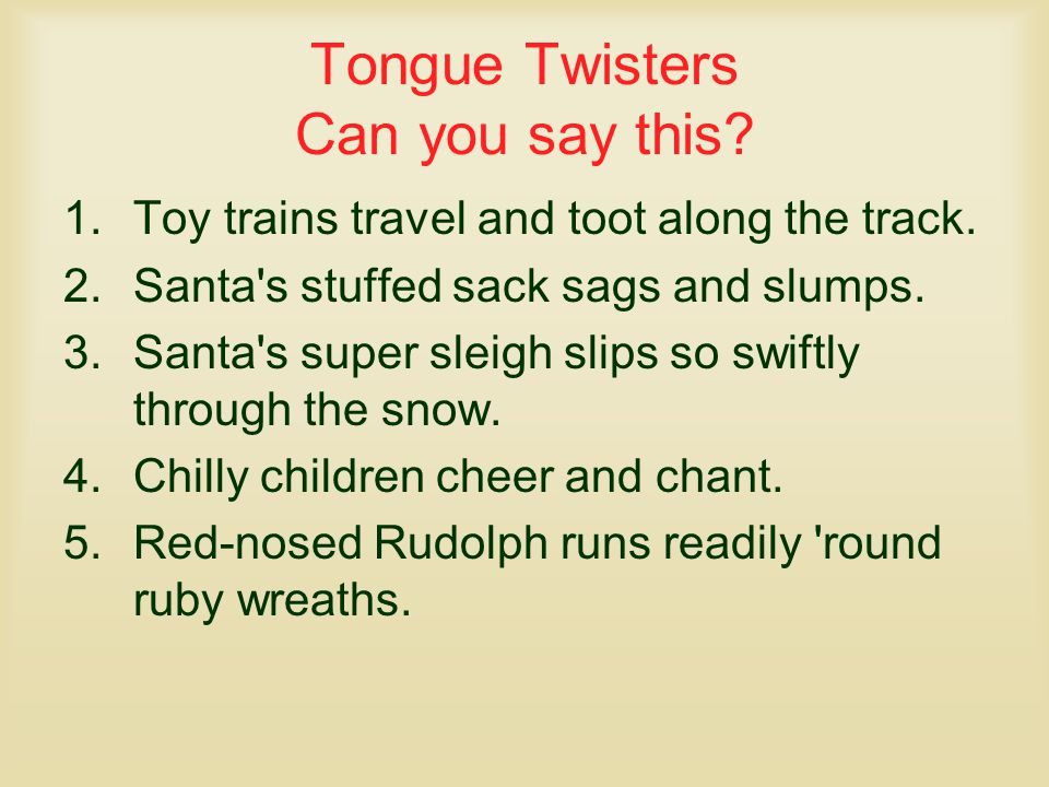 Tongue Twisters Can you say this.1.Toy trains travel and toot along the track.