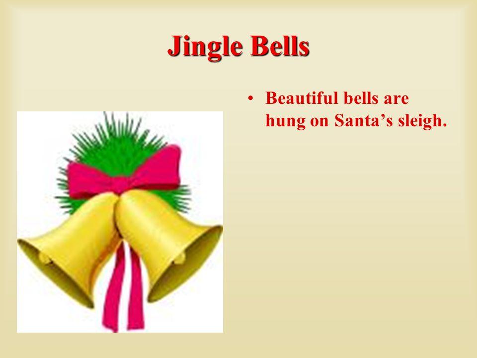 Jingle Bells Beautiful bells are hung on Santa's sleigh.