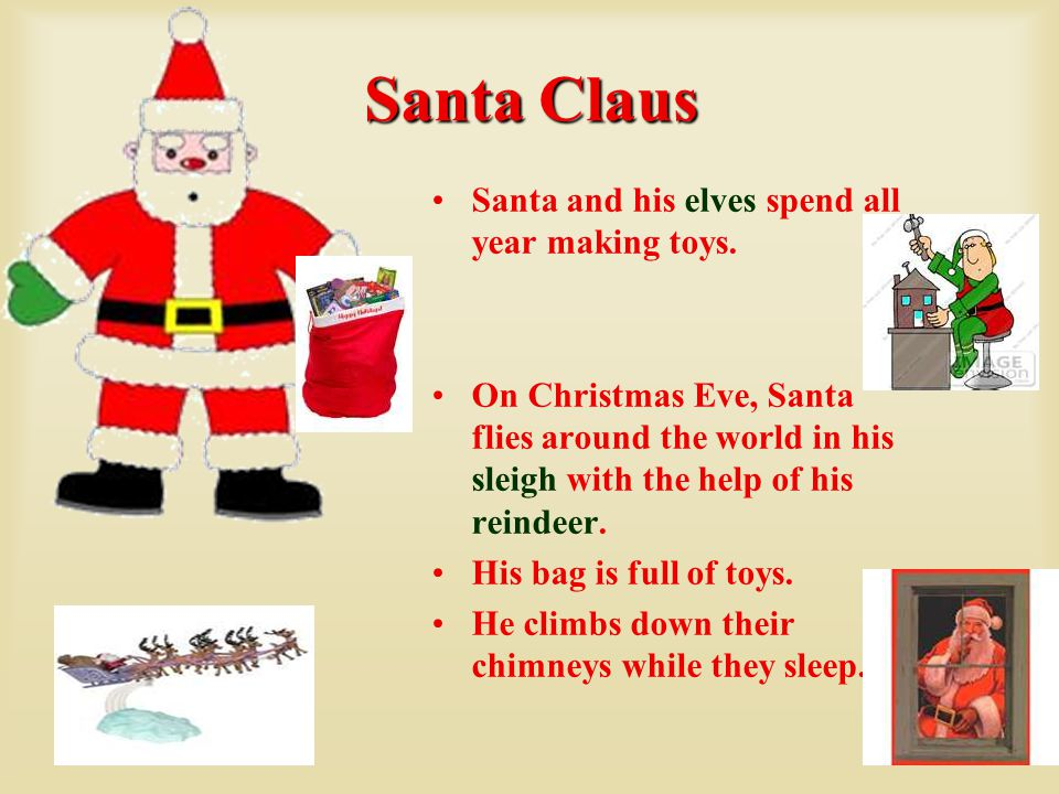 Santa Claus Santa and his elves spend all year making toys.