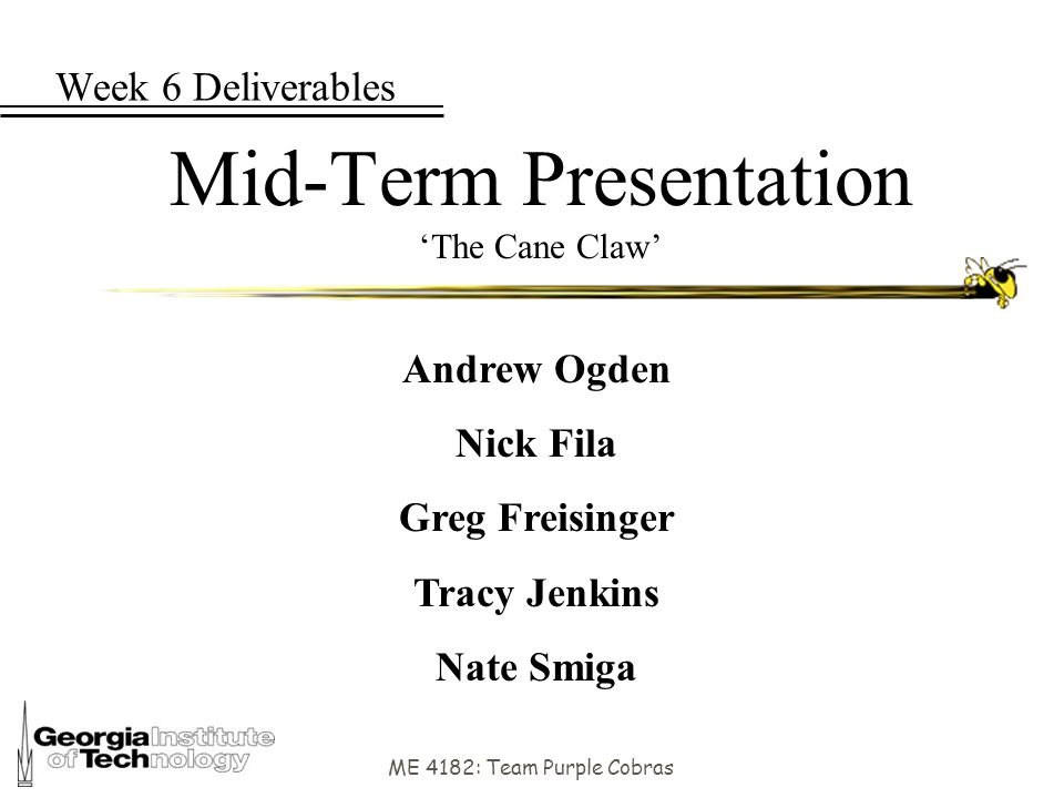 ME 4182: Team Purple Cobras Week 6 Deliverables Mid-Term Presentation 'The Cane Claw' Andrew Ogden Nick Fila Greg Freisinger Tracy Jenkins Nate Smiga