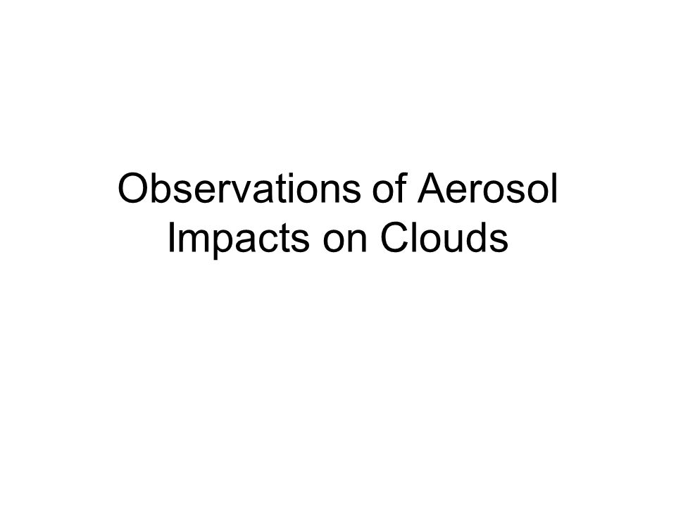 Observations of Aerosol Impacts on Clouds