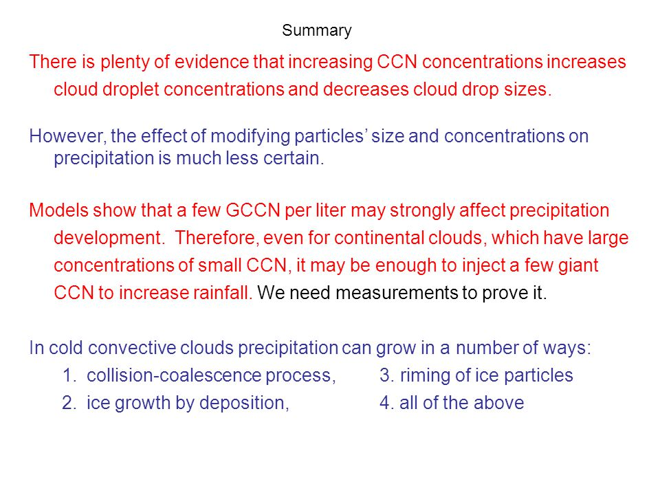 There is plenty of evidence that increasing CCN concentrations increases cloud droplet concentrations and decreases cloud drop sizes.
