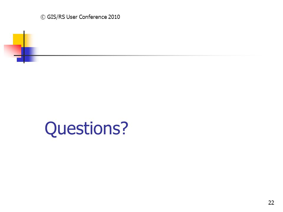 Questions © GIS/RS User Conference 2010 22