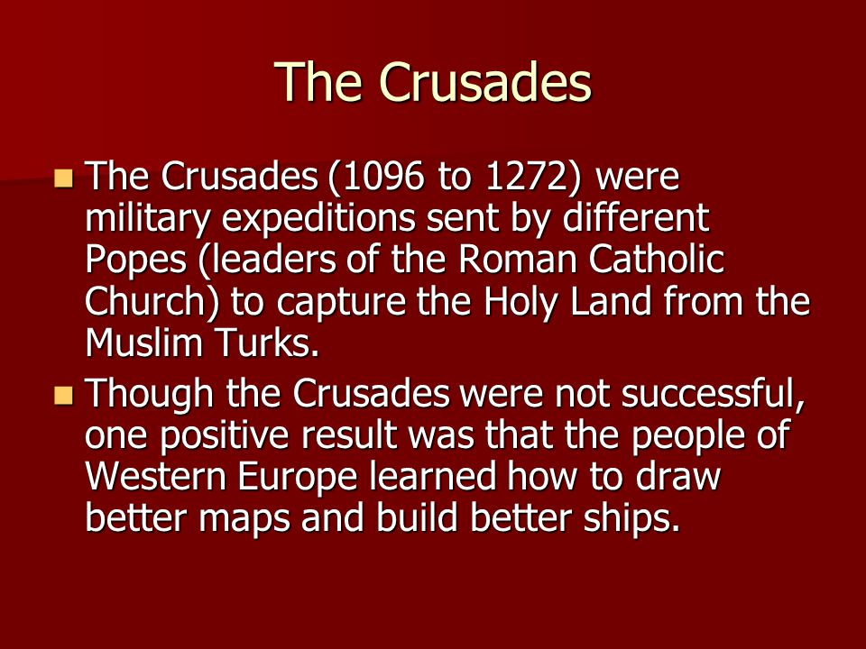 The Crusades The Crusades also exposed the European Crusaders to desirable products of the East.