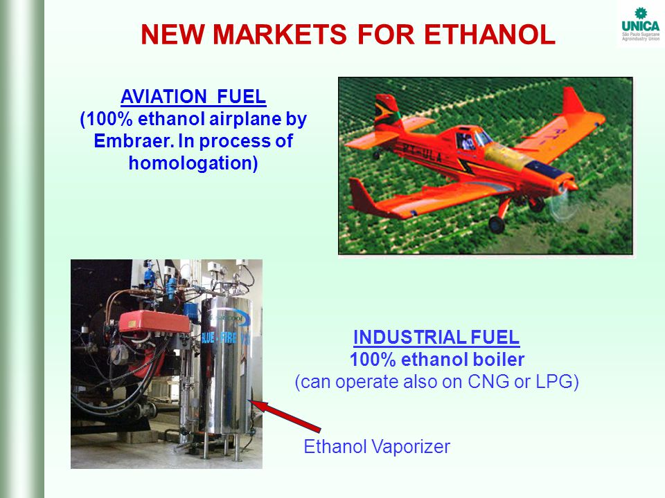 NEW MARKETS FOR ETHANOL AVIATION FUEL (100% ethanol airplane by Embraer.