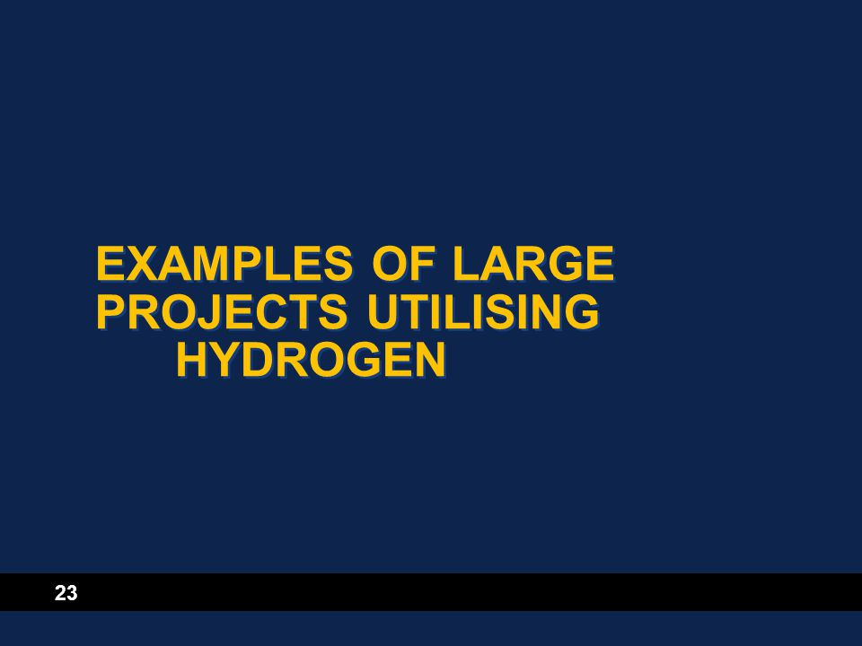 23 EXAMPLES OF LARGE PROJECTS UTILISING HYDROGEN