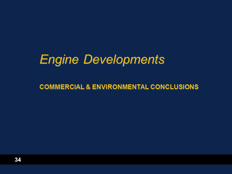 34 Engine Developments COMMERCIAL & ENVIRONMENTAL CONCLUSIONS