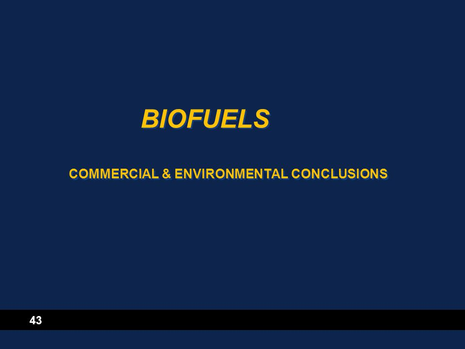 43 BIOFUELS COMMERCIAL & ENVIRONMENTAL CONCLUSIONS
