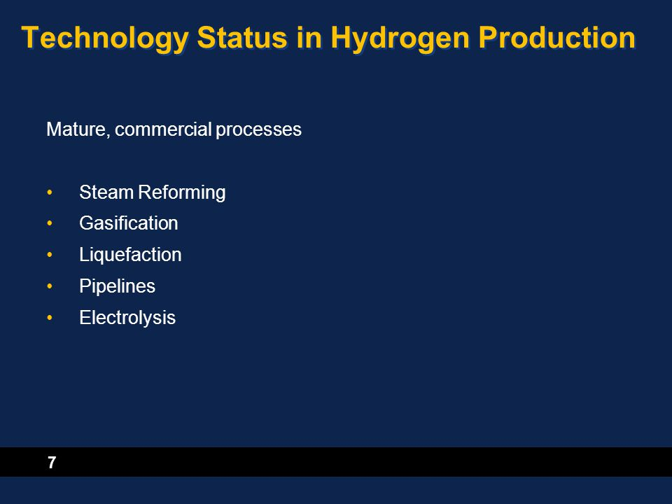 7 Technology Status in Hydrogen Production Mature, commercial processes Steam Reforming Gasification Liquefaction Pipelines Electrolysis