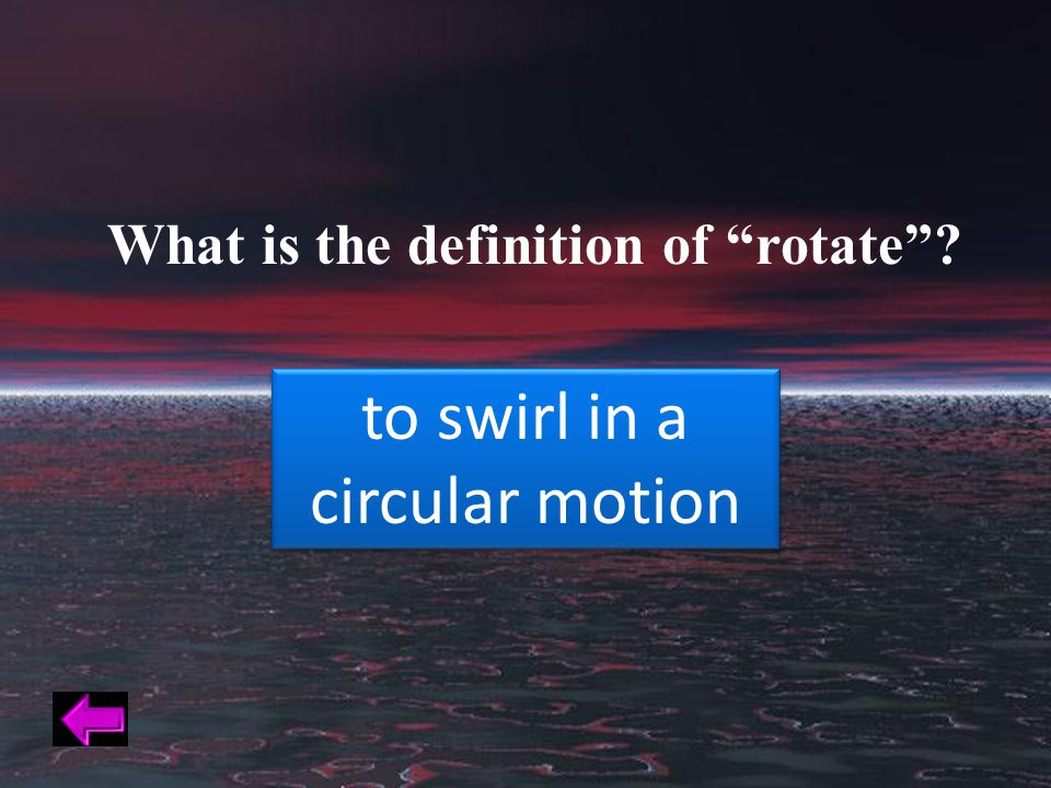 What is the definition of rotate to swirl in a circular motion