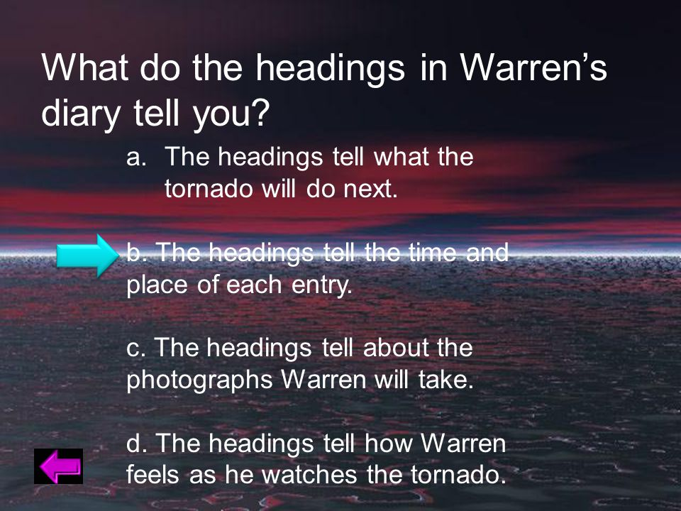 What do the headings in Warren's diary tell you. a.The headings tell what the tornado will do next.