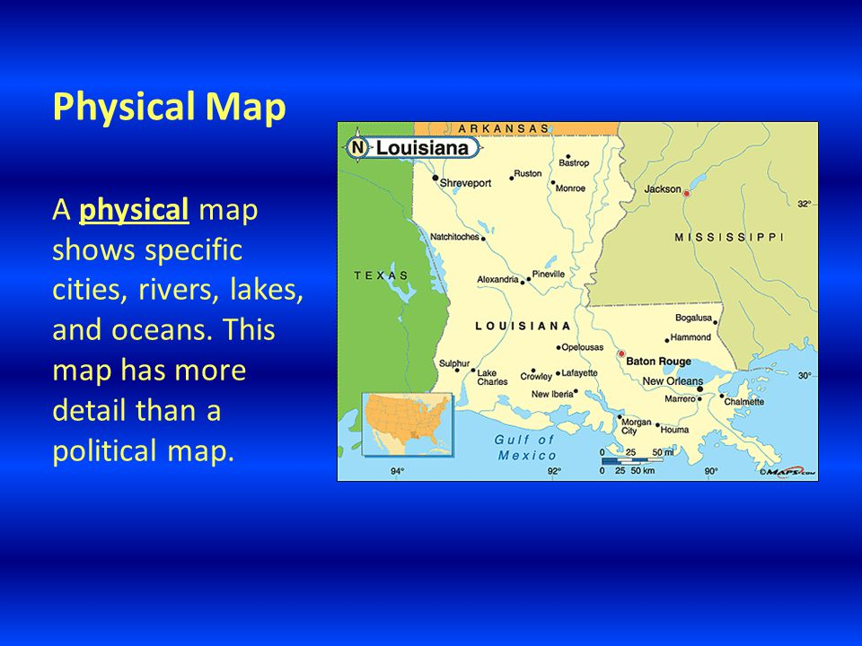 Physical Map A physical map shows specific cities, rivers, lakes, and oceans.
